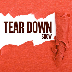 Tear Down Show