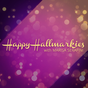 Happy Hallmarkies w/ Marisa Serafini