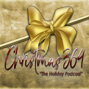 Christmas 364: The Holiday Podcast