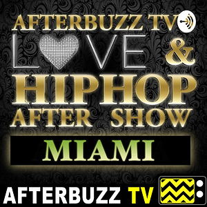 Love & Hip Hop: Miami Reviews & After Show - AfterBuzz TV