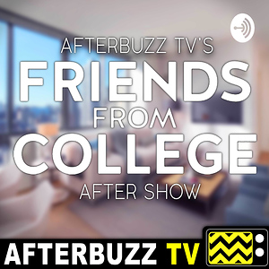 Friends From College Reviews & After Show - AfterBuzz TV